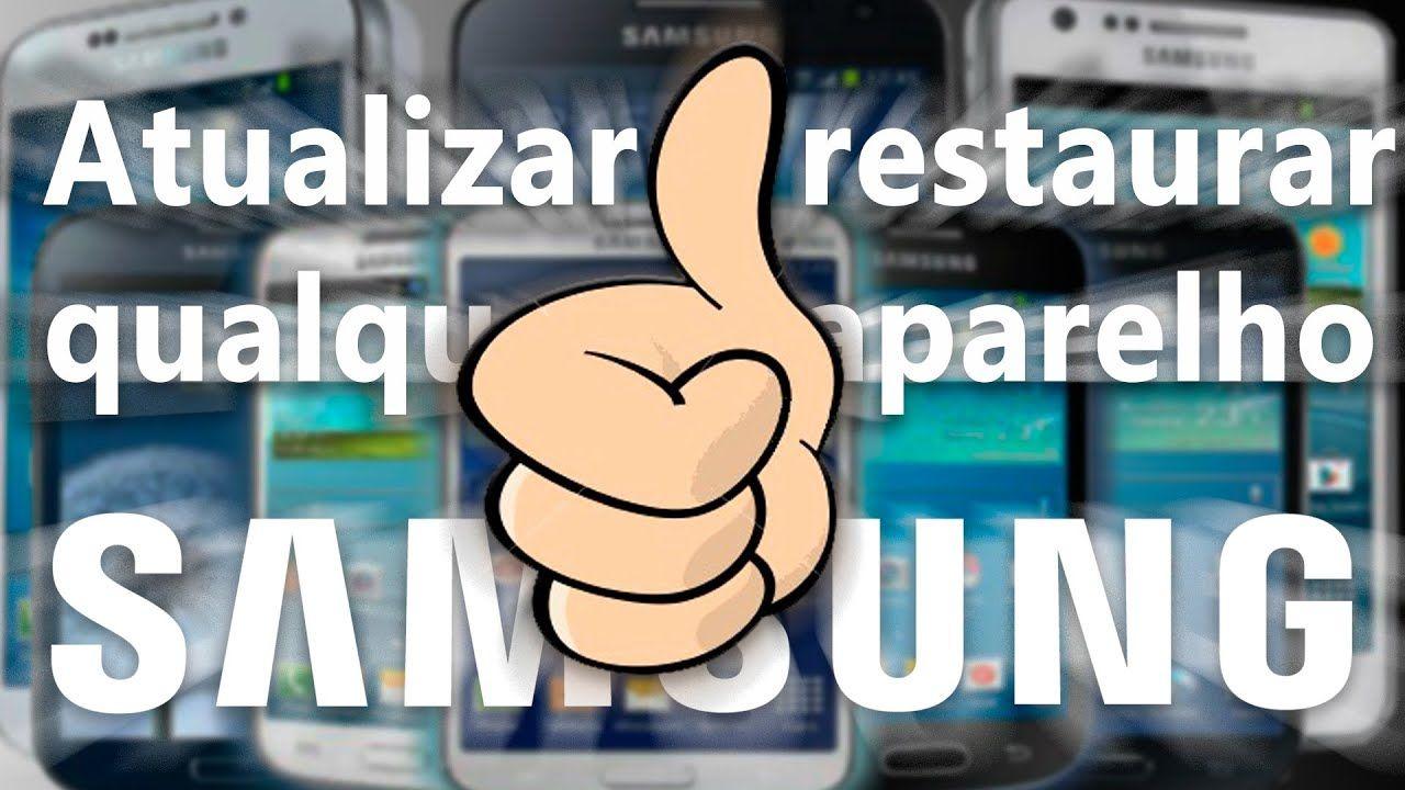 Como Atualizar Ou Restaurar Qualquer Smartphone E Tablet Samsung