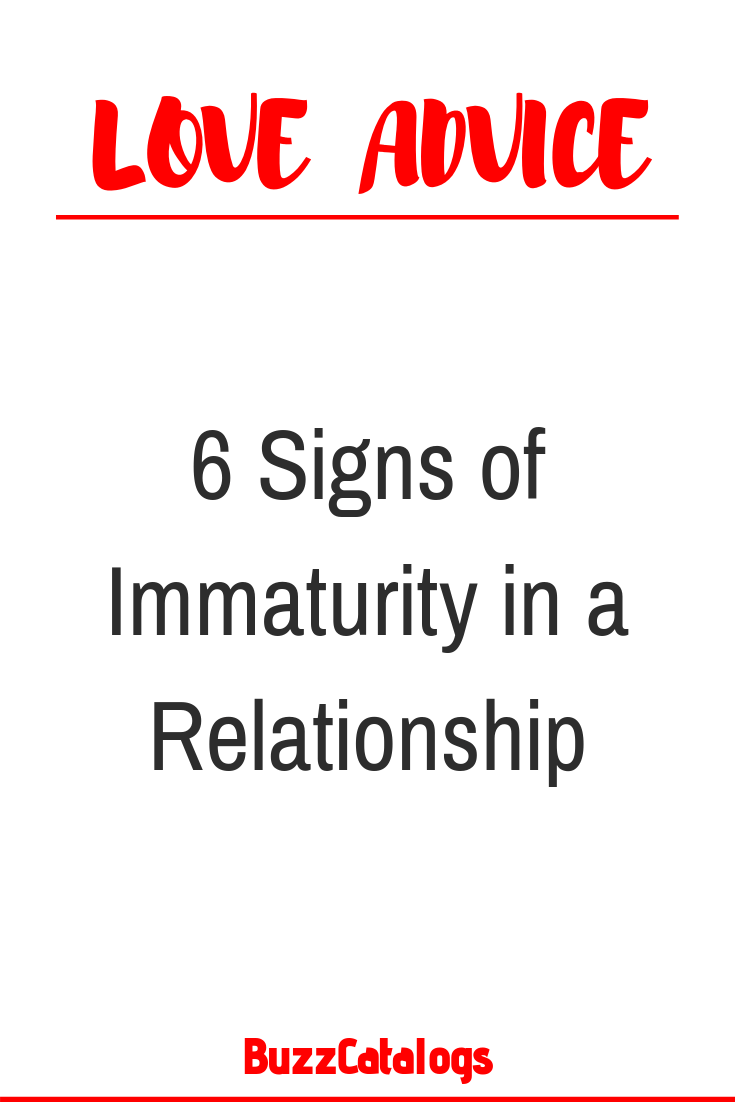 6 Signs of Immaturity in a Relationship 6 Signs of Immaturity in a Relationship – Buzz Catalogs