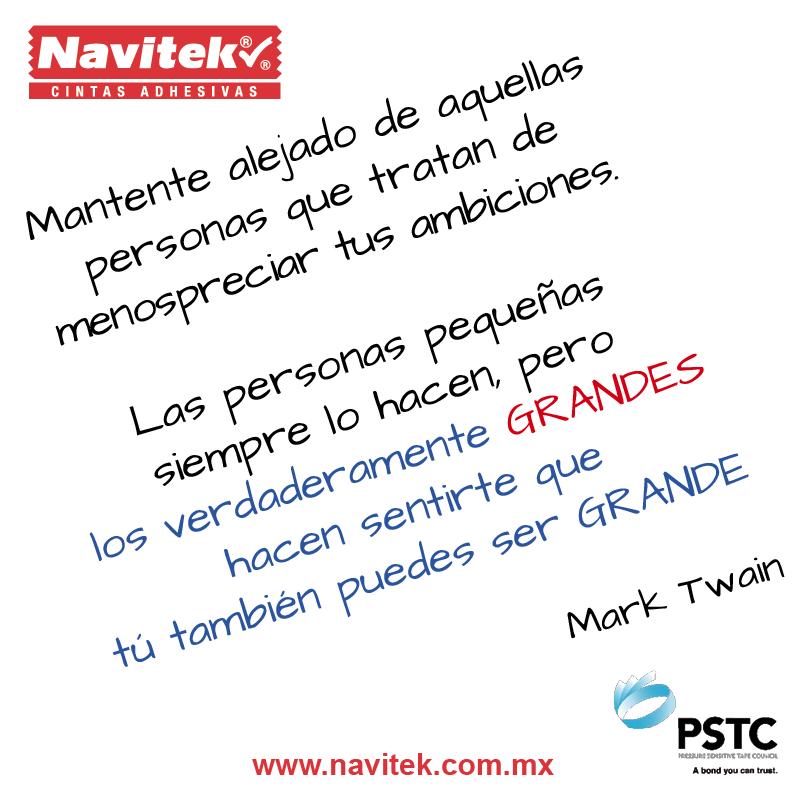 Mantente alejado de aquellas personas que tratan de menospreciar tus ambiciones. Las personas pequeñas siempre lo hacen, pero los verdaderamente grandes hacen sentirte que tú también puedes ser grande. -Mark Twain #Frases #NTK #PSTC