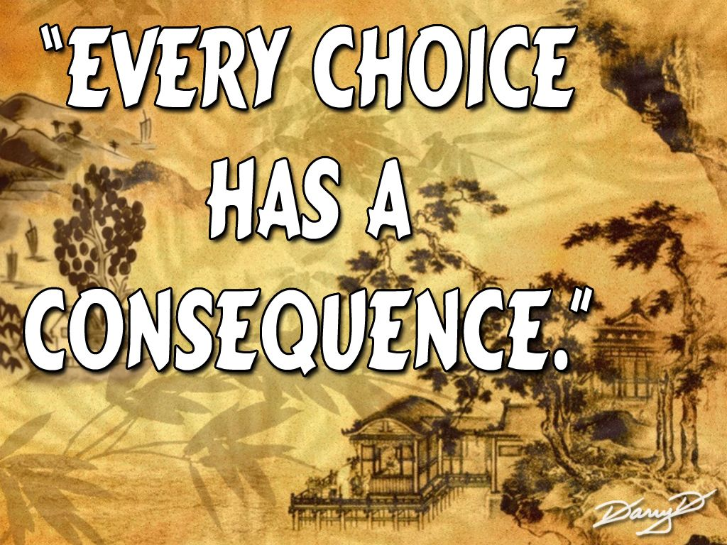 Quotes About Decisions And Consequences Quotesgram Damn Right