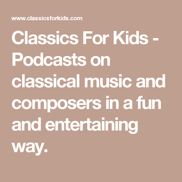 Classics For Kids - Podcasts on classical music and composers in a fun and entertaining way.