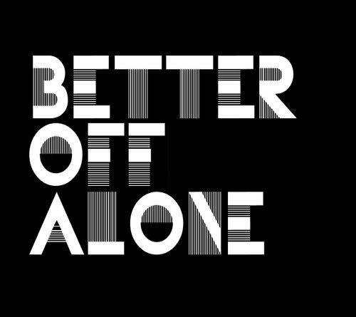 Better Off Alone Quotes. QuotesGram