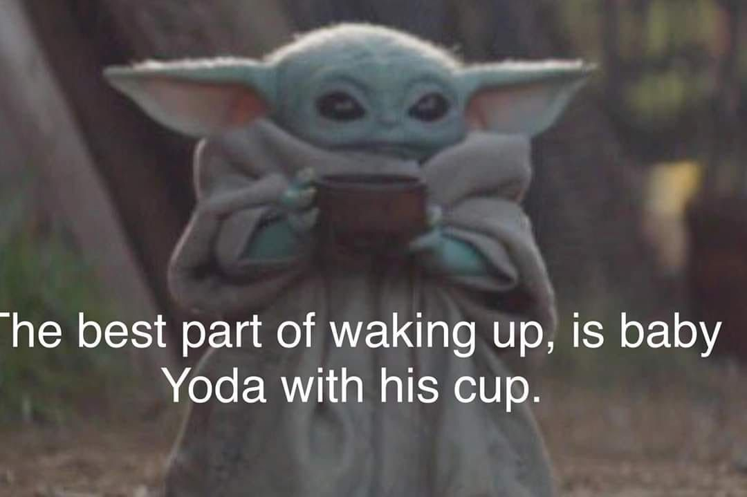 The Best Part Of Waking Up Is Baby Yoda With His Cup Star Wars Nerd Geek Yoda Funny Yoda Meme Yoda