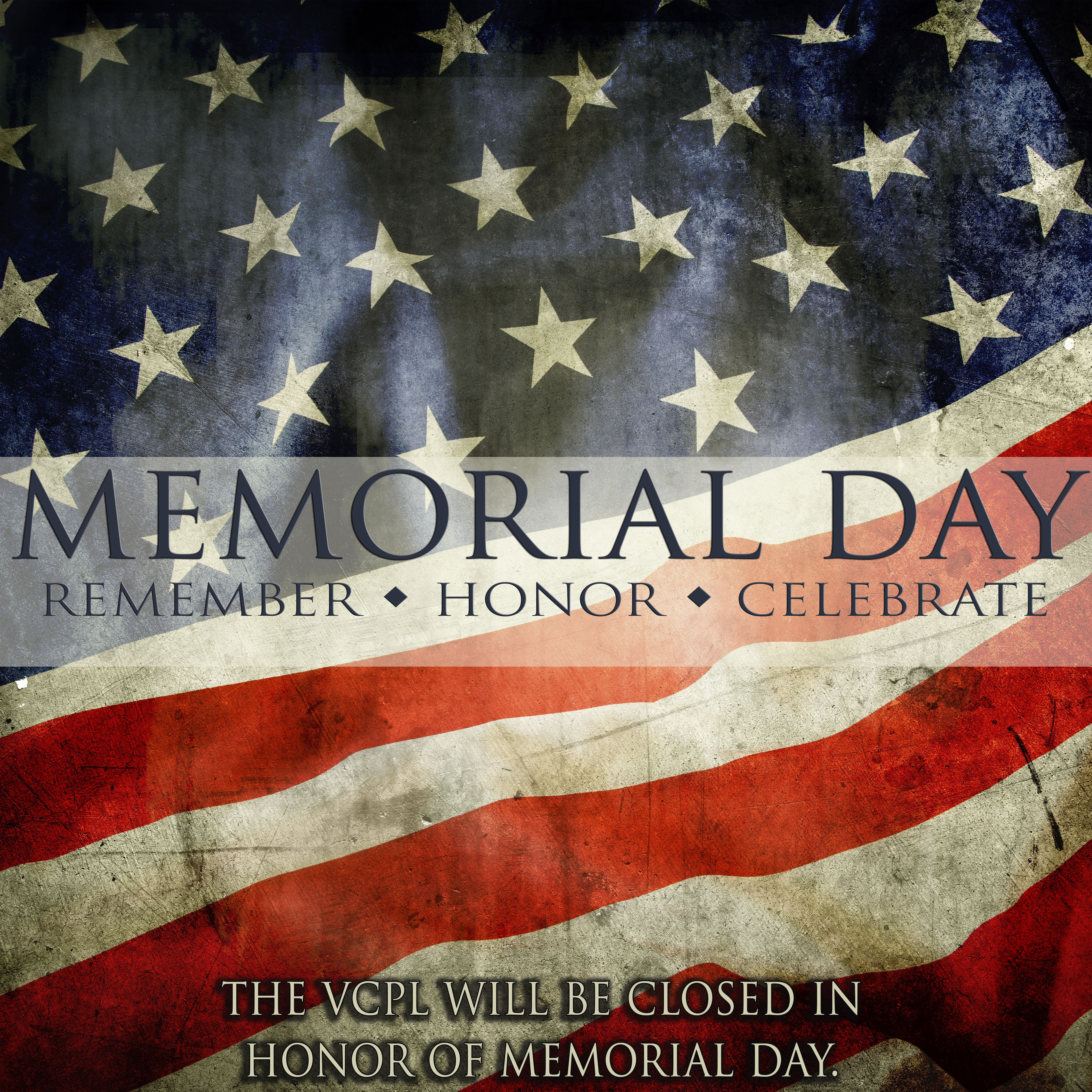 In Honor Of Memorial Day All Vcpl Locations Will Be Closed On Sunday May 24 And Monday May 25 Memorial Day Memories Country Flags