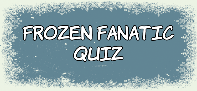 Are you a Frozen fanatic or just a fan? Take this quiz to
