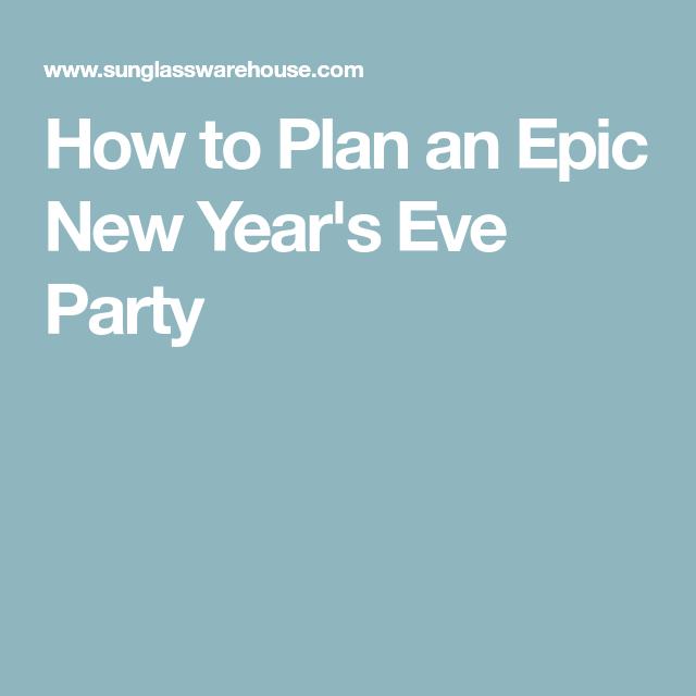 How to Plan an Epic New Year's Eve Party | New years eve ...