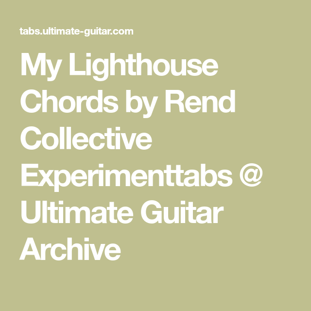 My Lighthouse Chords by Rend Collective Experimenttabs @ Ultimate ...