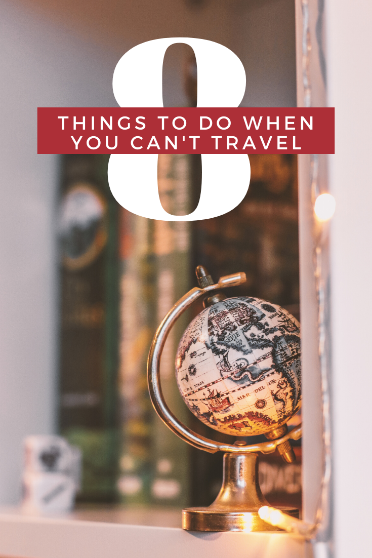8 Things to do When You're Not Traveling + How to Cure the Post Trip Blues