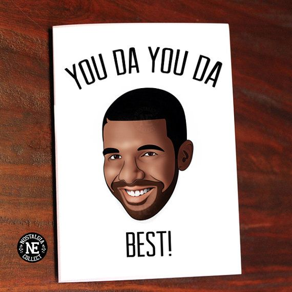 You Da You Da Best Best Birthday Card I Ever Had Cool Birthday Cards Hip Hop Birthday Cards Drake Birthday Card