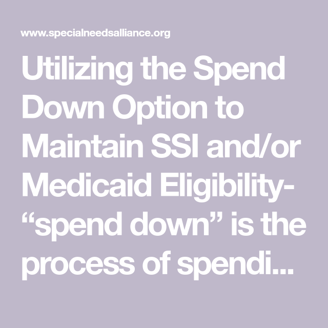 Utilizing The Spend Down Option To Maintain Ssi And Or Medicaid Eligibility Spend Down Is The Process Of Spending Excess Medicaid Eligibility Medicaid Ssi