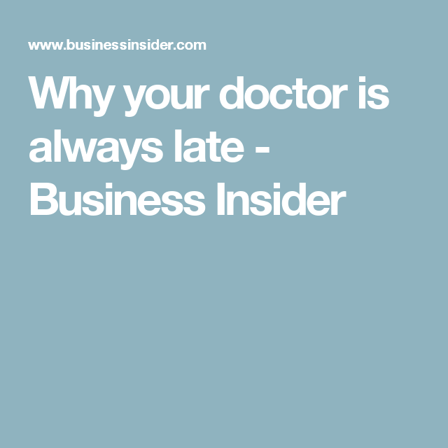 Why your doctor is always late - Business Insider