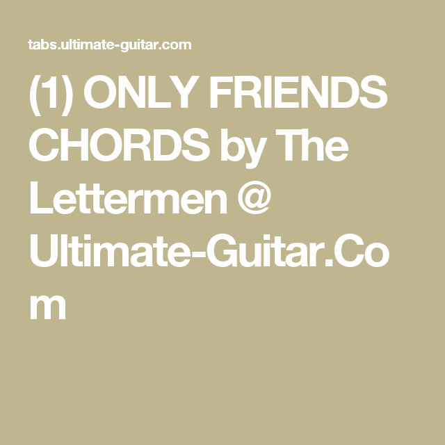 1 Only Friends Chords By The Lettermen Ultimate Guitar The