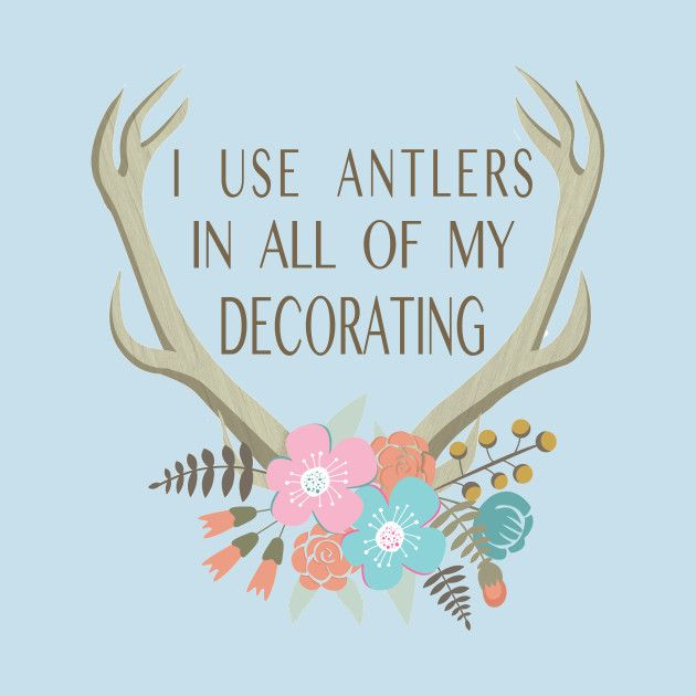 Check out this awesome 'I use antlers in all of my decorating! (GASTON)' design on @TeePublic!