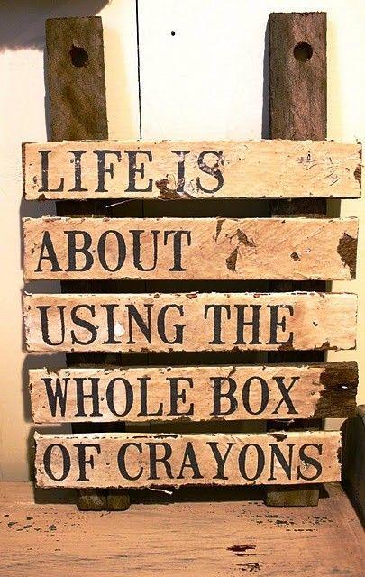 A vida é sobre usar toda a caixa de giz se cera