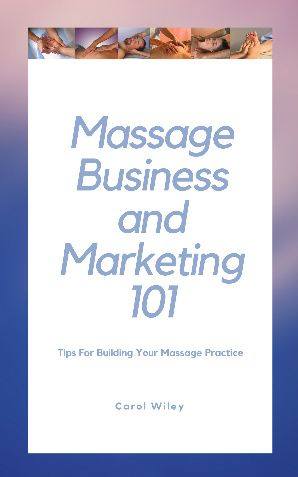 Massage Business And Marketing 101 Ebook For Massage Therapists Get