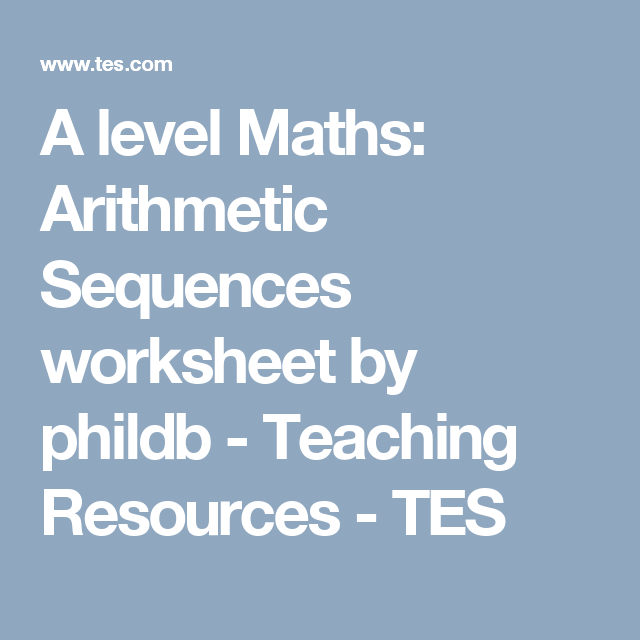 A level Maths: Arithmetic Sequences worksheet by phildb - Teaching ...
