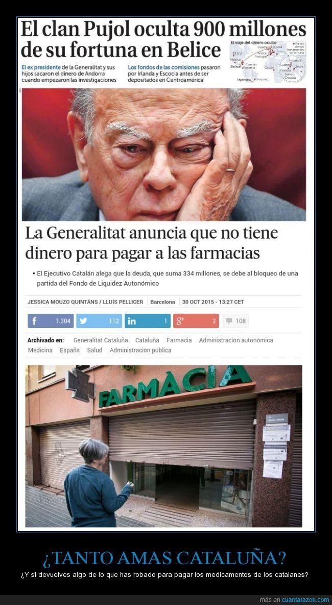¿TANTO AMAS CATALUÑA? - ¿Y si devuelves algo de lo que has robado para pagar los medicamentos de los catalanes?   Gracias a http://www.cuantarazon.com/   Si quieres leer la noticia completa visita: http://www.estoy-aburrido.com/tanto-amas-cataluna-y-si-devuelves-algo-de-lo-que-has-robado-para-pagar-los-medicamentos-de-los-catalanes/