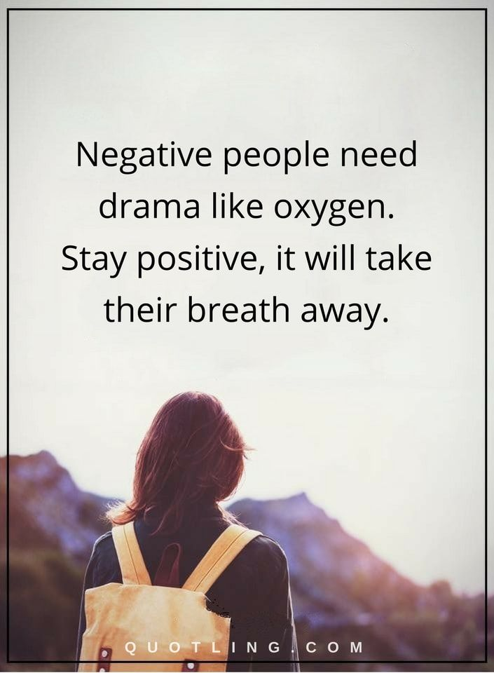 Drama Quotes Negative People Need Drama Like Oxygen Stay Positive