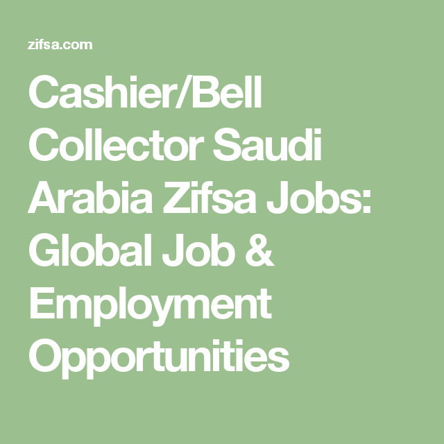 CashierBell Collector Saudi Arabia Zifsa Jobs Global Job