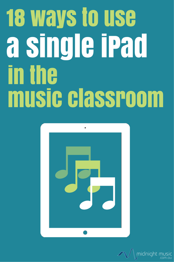 18 Ways To Use A Single Ipad In The Music Classroom For My Future