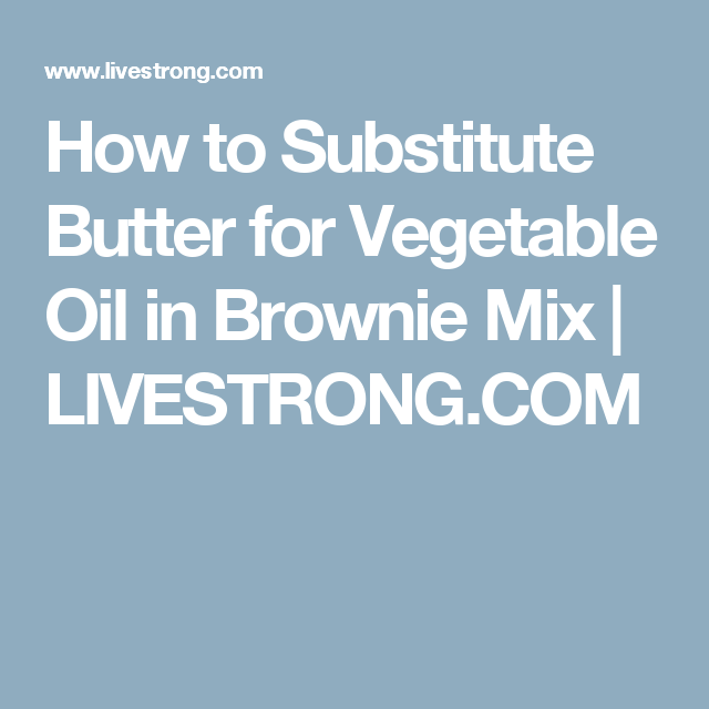 recipe: can you substitute butter for oil in brownie mix [9]