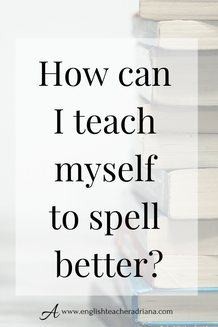 English Spelling Learn How To Improve Your English Spelling English Spelling Vocabulary Lessons Learn English