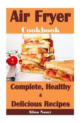 Air Fryer Cookbook: Complete, Healthy and Delicious Recipes(air fryer recipes cookbook,air fryer rec