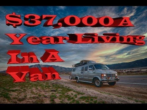 37 000 A Year While Full Time Camper Van Living How I