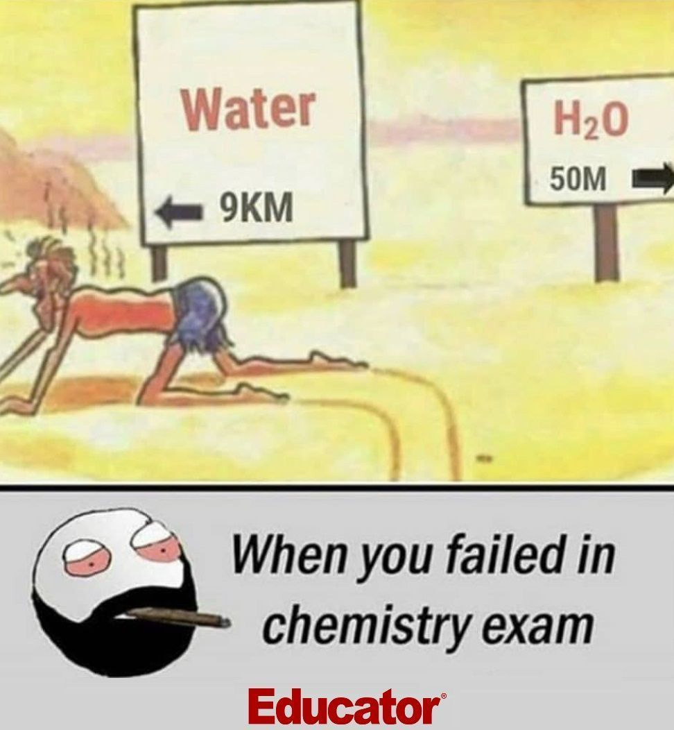 When You Failed In Chemistry Exam Educator Science Teachers Chemistry Be Like Bro Funny Dad Memes Funny Good Morning Memes