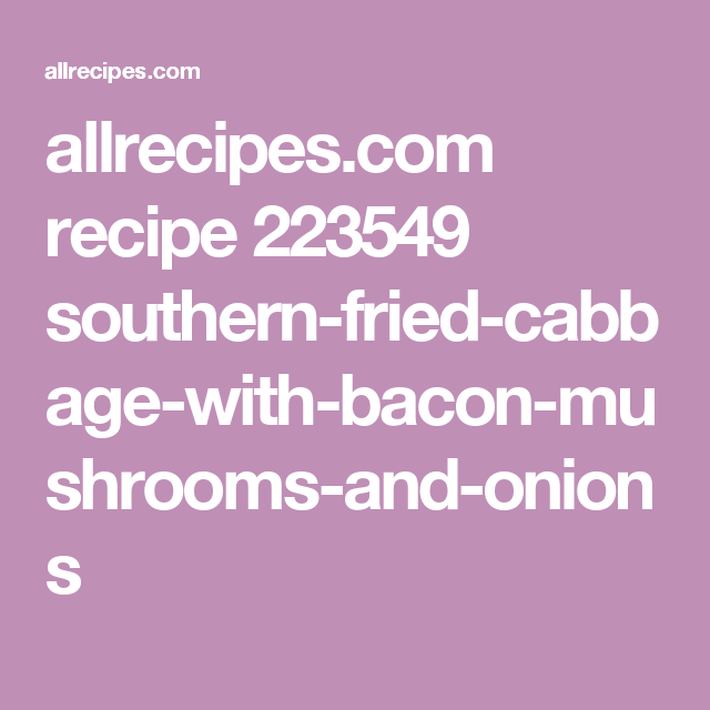 Southern Fried Cabbage with Bacon, Mushrooms, and Onions