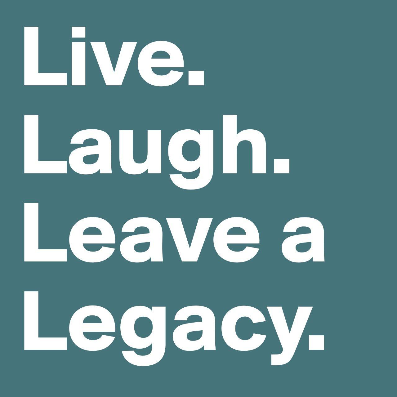 Live. Laugh. Leave a legacy. Steven Covey. Business