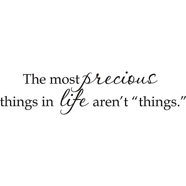 Life Is Precious Quotes Design On Style 'the Most Precious Things In Life Aren't Things .