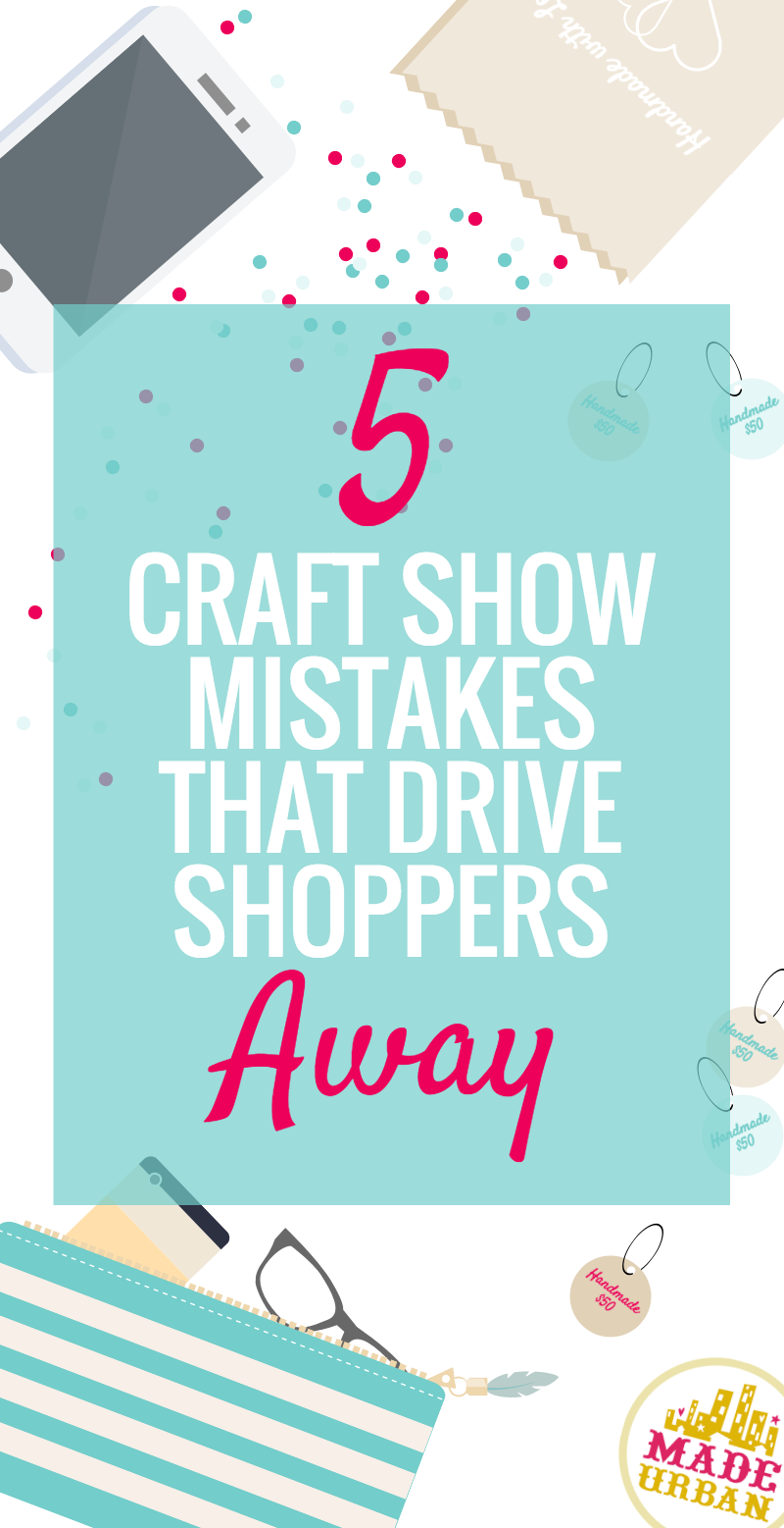 5 Craft Show Mistakes that Drive Shoppers Away #craftfairs