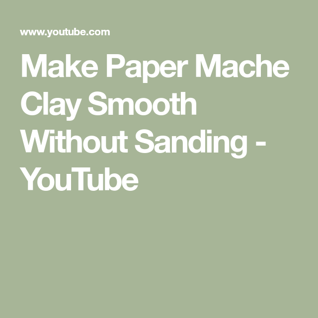 Make Paper Mache Clay Smooth Without Sanding - YouTube   PAPER MACHE