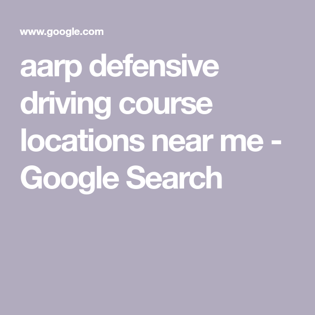 Aarp Defensive Driving Course Locations Near Me Google Search