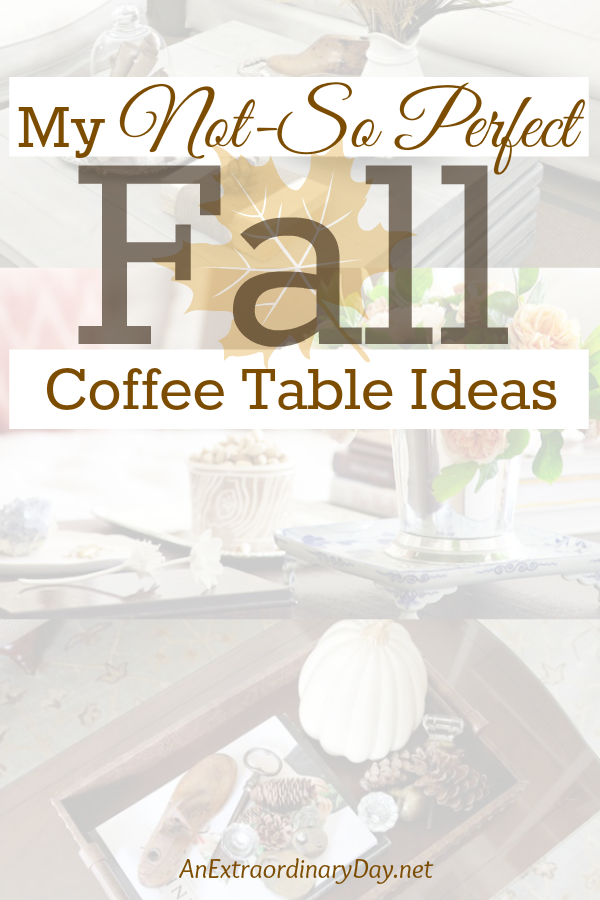 """Inspiration and styling tips for the """"not-so"""" perfect fall coffee table. Plus... the good, the bad, and the uncomfortable aspects of our coffee tables.... unresolved stuff rattling around in my mind."""