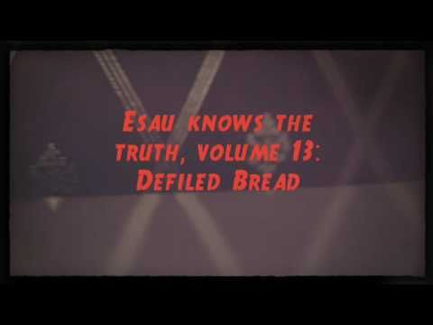 Esau knows the truth, volume 13: Defiled Bread - YouTube