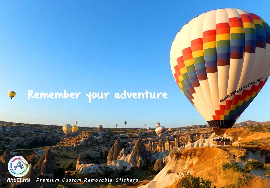 Remember your adventure     ~ Travel Stickers, Adventure Decals, Memories, & Hot Air Balloon Trip Nostalgia ~  Anything is possible with AnyCling stickers: Beautiful glossy removable stickers that can go on your Laptop, Tablet, Table, Doors, Dashboard, and just about ANY smooth surface! anycling.com