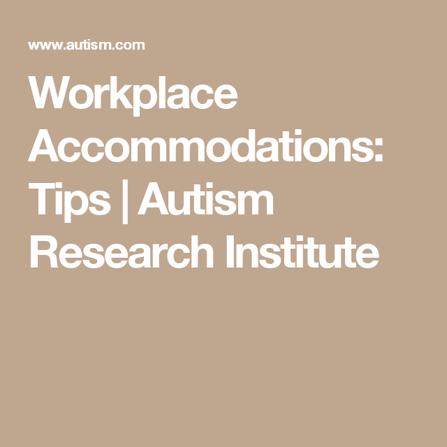 Workplace Accommodations: Tips | Autism Research Institute