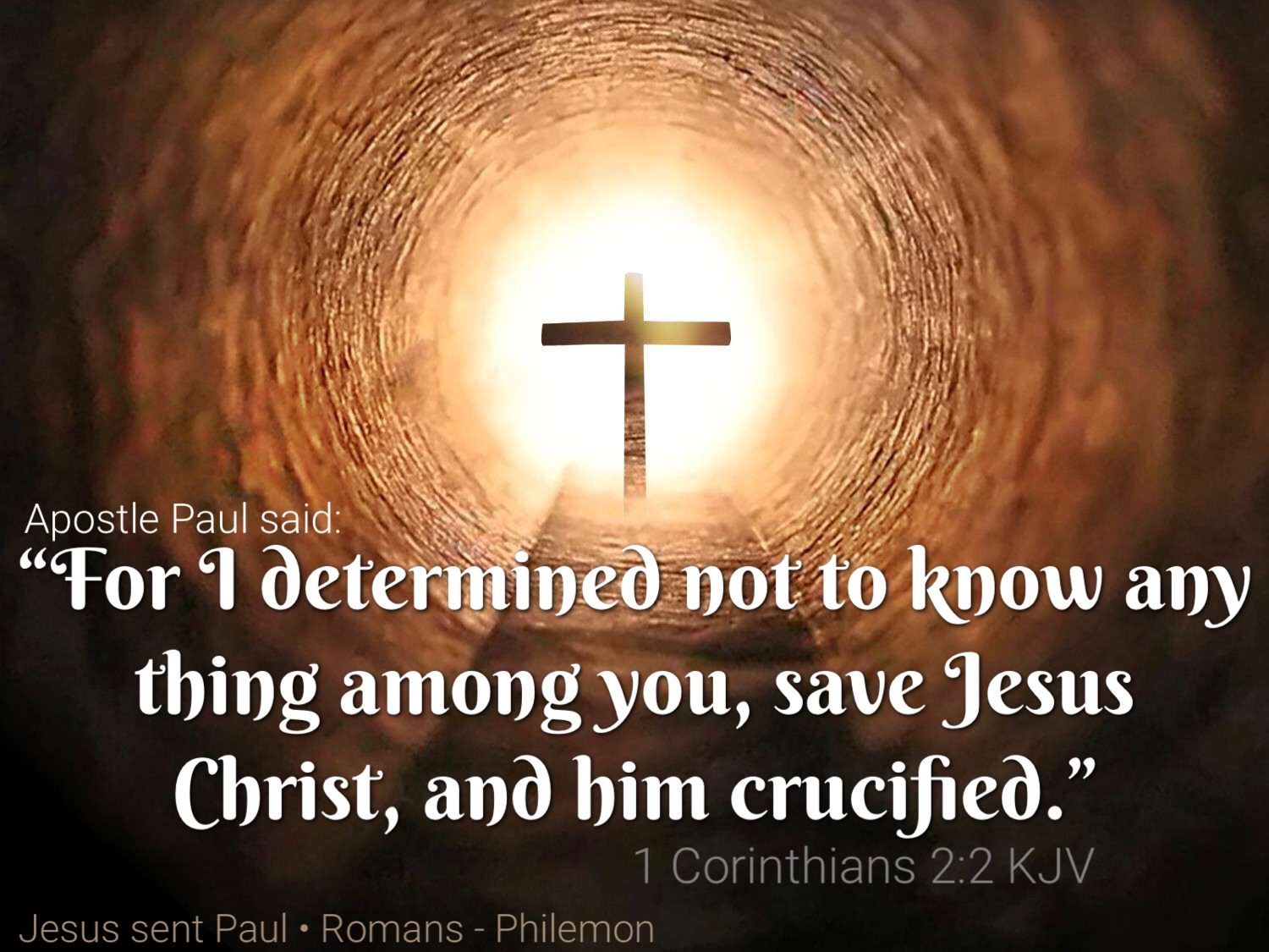 "For I determined not to know any thing among you, save Jesus Christ, and him crucified."" ‭‭1 Corinthians‬  ‭2:2‬ ‭KJV‬‬ 