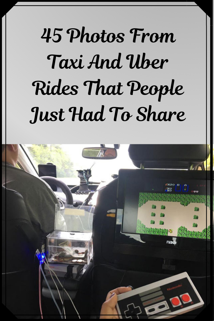 45 Photos From Taxi And Uber Rides That People Just Had To Share