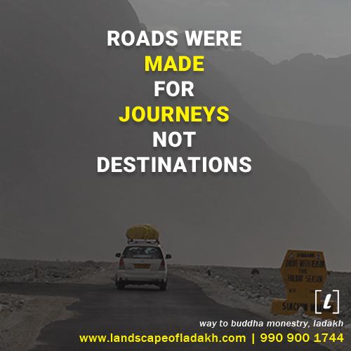 Travel Quote Roads Were Made For Journays Not Destinations Landscapeofladakh Ladakh Ladakhtour Ladakhquote Leh Travel Quotes Bike Trips Travel Packages