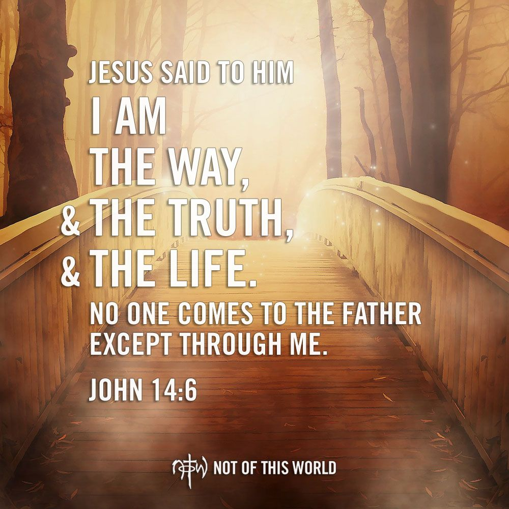 Believe in Jesus, the only Way, Truth & Life. (John 14:6 ...