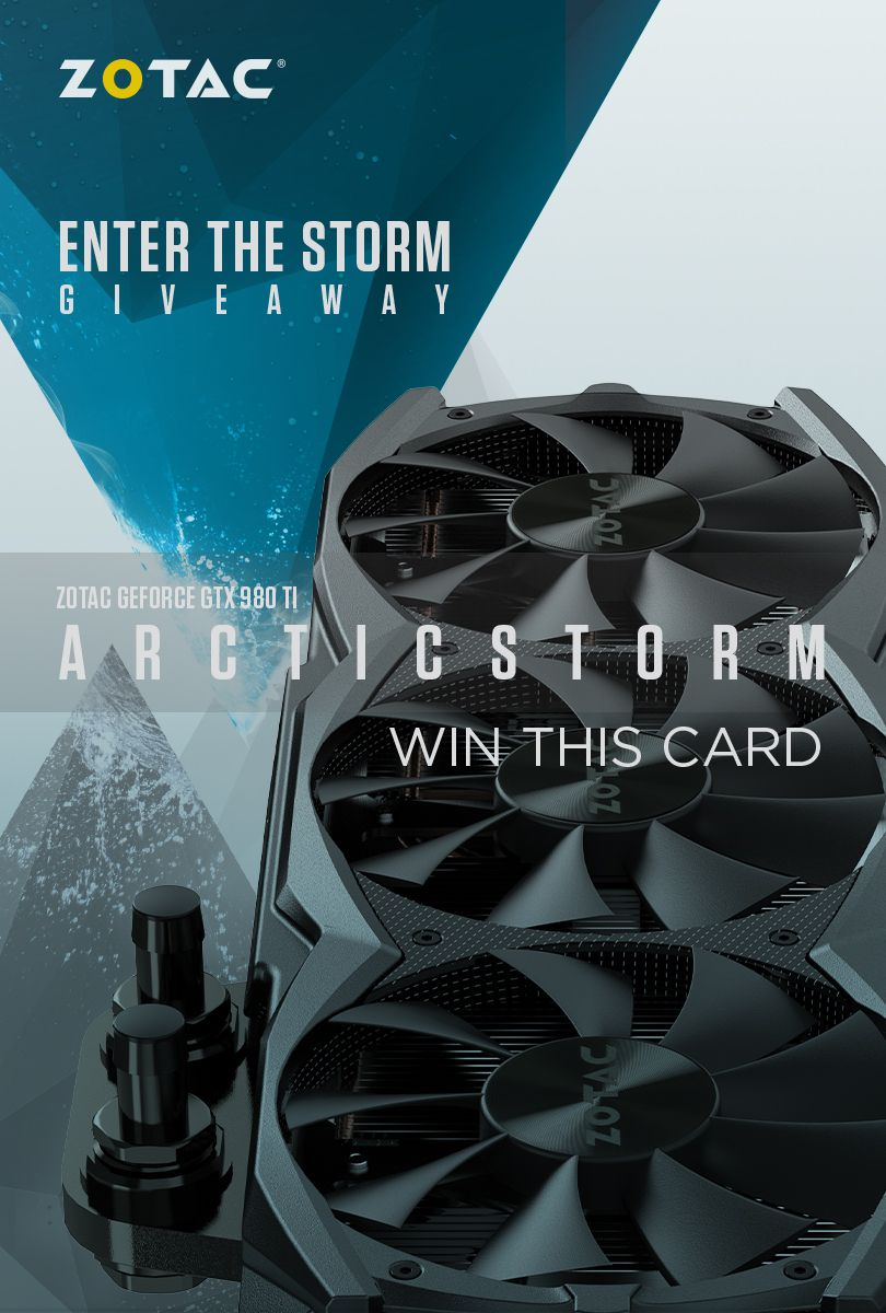 enter the storm giveaway to win a zotac gtx ti arcticstorm enter the storm giveaway to win a zotac gtx 980 ti arcticstorm answer a simple