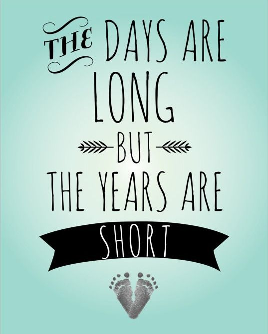 The Days Are Long But The Years Are Short Quotes I