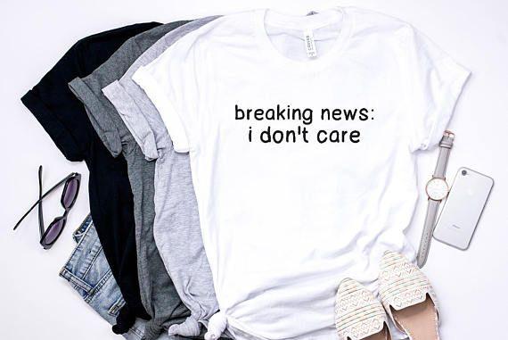 f56ff42fb Breaking News i don't care, Women #women #funnyshirt Shirt, #Womenshirt, # funny #giftidea, #Shirts #ForWomen, #LadiesTShirt #fashion #tshirt #tshirt  ...