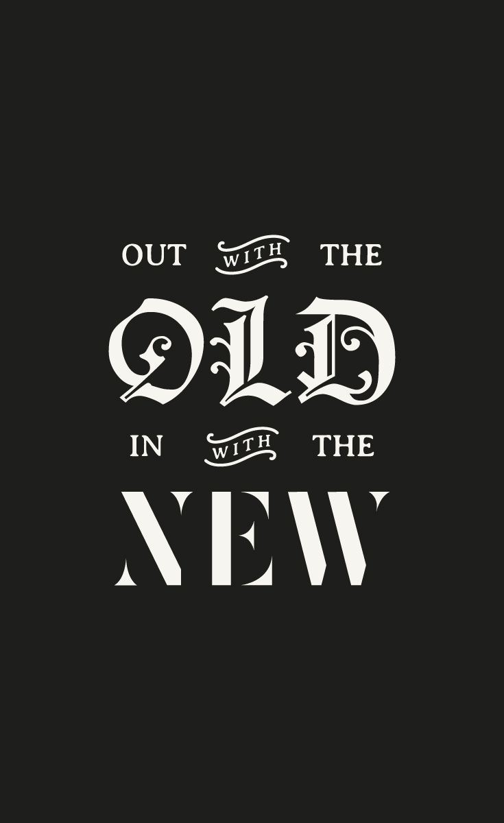 Out With The Old In With The New Pinterest Typography Typo And