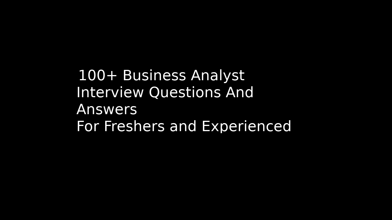 100 Entry Level To Senior Business Analyst Interview Questions And Answers In 2020 Interview Questions Business Analyst Interview Questions And Answers