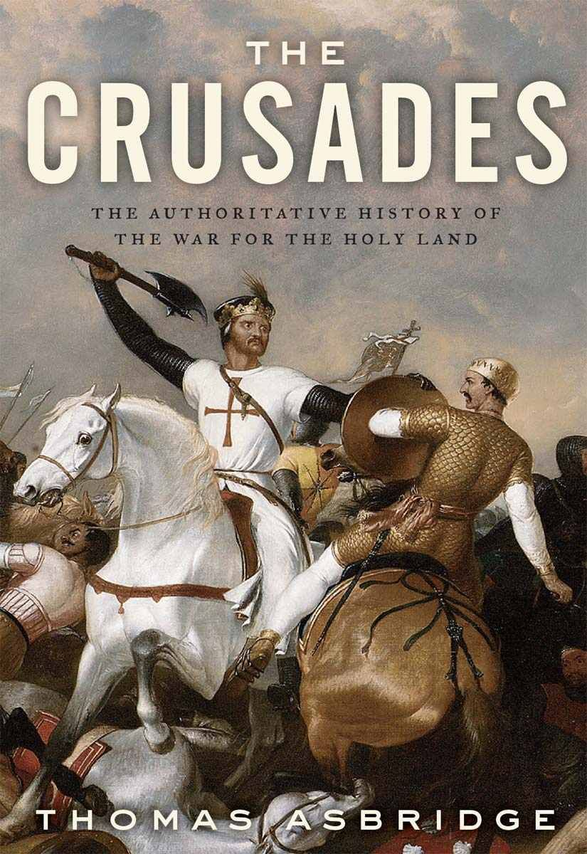 Amazon com: The Crusades: The Authoritative History of the War for