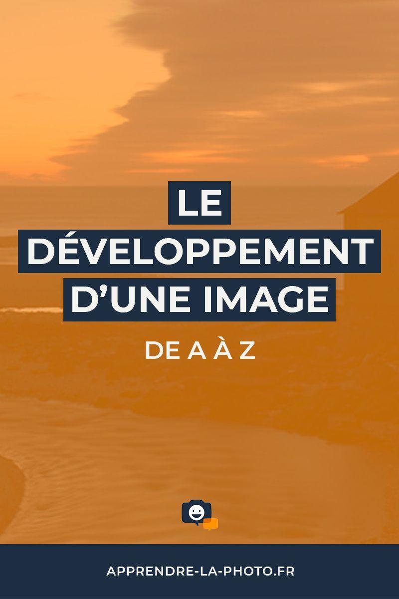 Le Developpement D Une Image De A A Z Apprendre La Photo Technique Photo Developpement